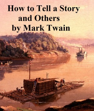 How to Tell a Story and Others by Mark Twain from PublishDrive Inc in Classics category