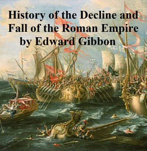 The History of the Decline and Fall of the Roman Empire by Edward Gibbon from PublishDrive Inc in History category