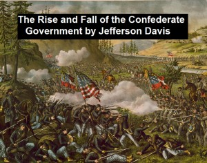 The Rise and Fall of the Confederate Government by Jefferson Davis from PublishDrive Inc in History category