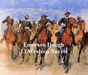 Emerson Hough: 13 western novels by Emerson Hough from PublishDrive Inc in General Novel category
