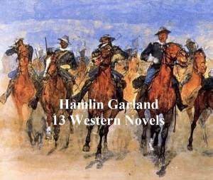 Hamlin Garland: 13 western novels by Hamlin Garland from PublishDrive Inc in General Novel category