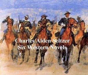 Charles Alden Seltzer: 6 western novels by Charles Alden Seltzer from PublishDrive Inc in General Novel category
