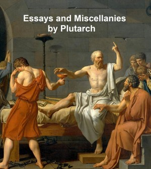 plutarch essay on contentment Plutarch (circa 45 - 125 ad) plutarch is known to have written 227 works of various sorts of these, parallel lives and morals have been the most influential for later generations innehållsförteckning.