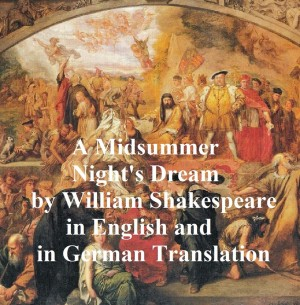 A Midsummer Nights Dream/ Ein Sommernachtstraum/ Ein St. Johannis Nachts-Traum, Bilingual edition (English with line numbers and two German translations) by William Shakespeare from PublishDrive Inc in Language & Dictionary category