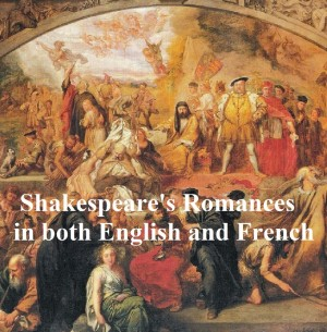 Shakespeares Romances: All Four Plays, Bilingual edition (in English with line numbers and in French translation) by William Shakespeare from PublishDrive Inc in Language & Dictionary category