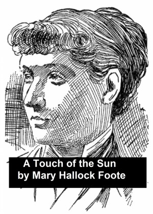 A Touch of the Sun and Other Short Stories by Mary Hallock Foote from PublishDrive Inc in Classics category
