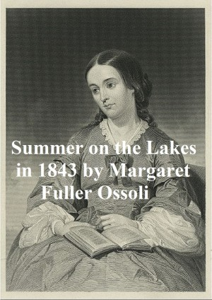 Summer on the Lakes in 1843 by Margaret Fuller Ossoli from PublishDrive Inc in Autobiography & Biography category
