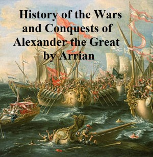 History of the Wars and Conquests of Alexander the Great by Arrian from PublishDrive Inc in History category