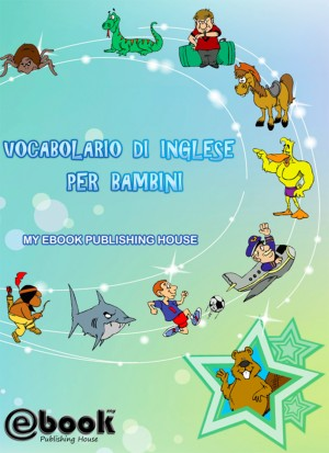 Vocabolario di inglese per bambini by My Ebook Publishing House from PublishDrive Inc in Teen Novel category