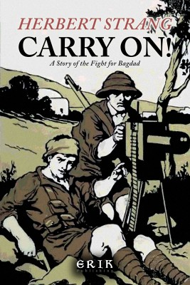 Carry On! A Story of the Fight for Bagdad by Anthony Adeane from PublishDrive Inc in History category
