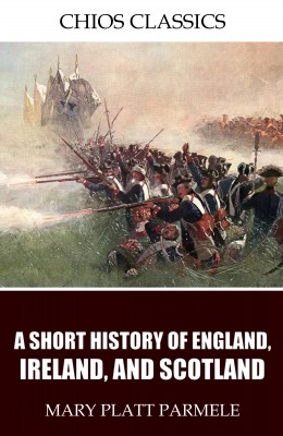 A Short History of England, Ireland, and Scotland by Mary Platt Parmele from PublishDrive Inc in History category