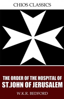 The Order of the Hospital of St. John of Jerusalem by W.K.R. Bedford from PublishDrive Inc in History category