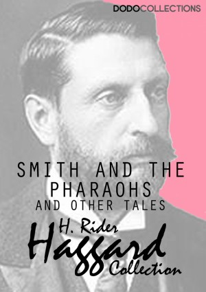 Smith and the Pharaohs, and other Tales by H. Rider Haggard from PublishDrive Inc in General Novel category