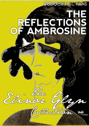 The Reflections of Ambrosine: A Novel by Elinor Glyn from PublishDrive Inc in General Novel category