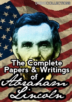 The Complete Papers And Writings Of Abraham Lincoln by Abraham Lincoln from PublishDrive Inc in Language & Dictionary category