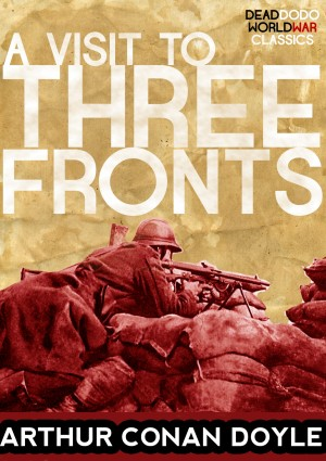 A Visit to Three Fronts by Arthur Conan Doyle from PublishDrive Inc in History category