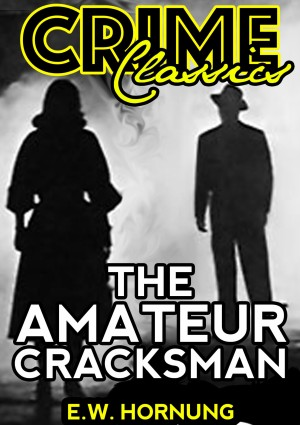 The Amateur Cracksman by E.W.Hornung from PublishDrive Inc in General Novel category