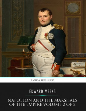 Napoleon and the Marshals of the Empire Vol 2 of 2 by Edward Meeks from PublishDrive Inc in History category
