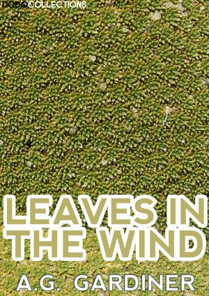 Leaves In The Wind by A. G. Gardiner from PublishDrive Inc in Language & Dictionary category