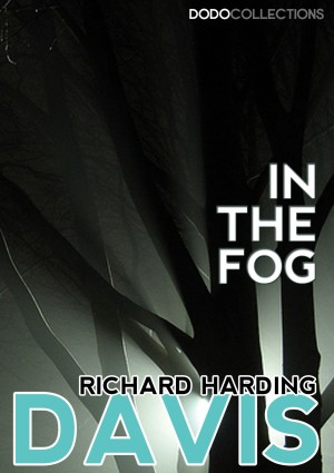 In The Fog by Richard Harding Davis from PublishDrive Inc in Classics category