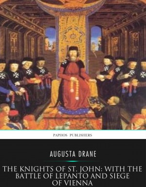 The Knights of St.John: with the Battle of Lepanto and Siege of Vienna by Augusta Drane from PublishDrive Inc in History category