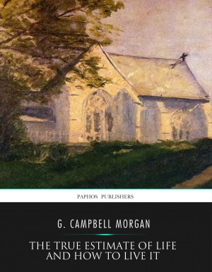 The True Estimate of Life and How to Live It by G. Campbell Morgan from PublishDrive Inc in Religion category