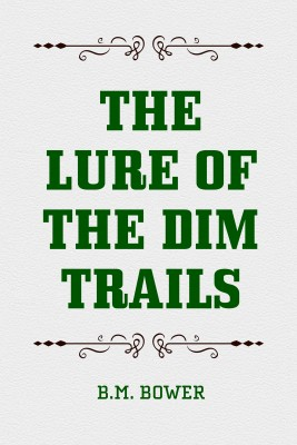 The Lure of the Dim Trails by B.M. Bower from PublishDrive Inc in General Novel category