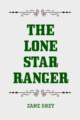 The Lone Star Ranger by Zane Grey from PublishDrive Inc in General Novel category
