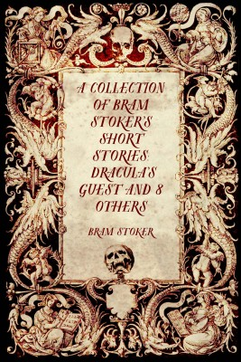 A Collection of Bram Stoker's Short Stories: Dracula's Guest and 8 Others by Bram Stoker from PublishDrive Inc in Classics category