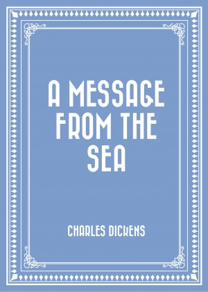 A Message from the Sea by Charles Dickens from PublishDrive Inc in General Novel category