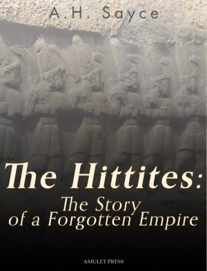 The Hittites: The Story of a Forgotten Empire by A.H. Sayce from PublishDrive Inc in History category
