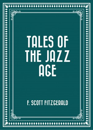 Tales of the Jazz Age by F. Scott Fitzgerald from PublishDrive Inc in General Novel category