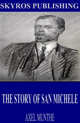The Story of San Michele by Axel Munthe from PublishDrive Inc in History category