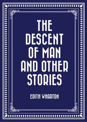 The Descent of Man and Other Stories by Edith Wharton from PublishDrive Inc in General Novel category