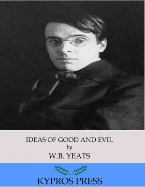 Ideas of Good and Evil by W. B. Yeats from PublishDrive Inc in General Academics category