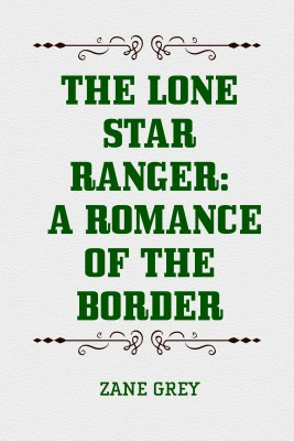 The Lone Star Ranger: A Romance of the Border by Zane Grey from PublishDrive Inc in General Novel category