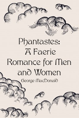 Phantastes: A Faerie Romance for Men and Women by George MacDonald from PublishDrive Inc in History category