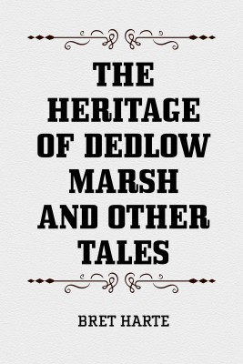 The Heritage of Dedlow Marsh and Other Tales by Bret Harte from PublishDrive Inc in General Novel category