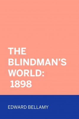 The Blindman's World: 1898 by Edward Bellamy from PublishDrive Inc in Classics category