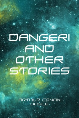 Danger! and Other Stories by Arthur Conan Doyle from PublishDrive Inc in General Novel category