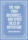 The Man from Archangel, and Other Tales of Adventure by Arthur Conan Doyle from  in  category