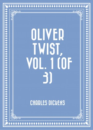 Oliver Twist, Vol. 1 (of 3) by Charles Dickens from PublishDrive Inc in General Novel category