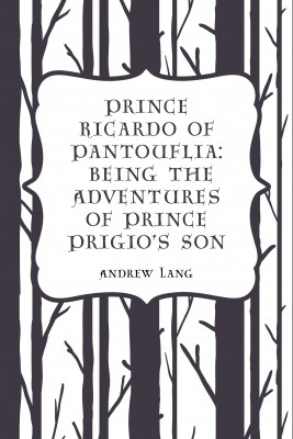 Prince Ricardo of Pantouflia: Being the Adventures of Prince Prigios Son by Andrew Lang from PublishDrive Inc in Classics category