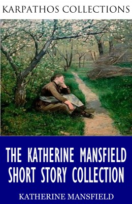 The Katherine Mansfield Short Story Collection by Katherine Mansfield from PublishDrive Inc in General Novel category