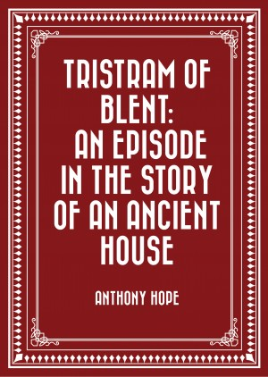 Tristram of Blent: An Episode in the Story of an Ancient House by Anthony Hope from PublishDrive Inc in General Novel category