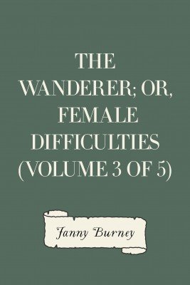 The Wanderer; or, Female Difficulties (Volume 3 of 5) by Fanny Burney from PublishDrive Inc in General Novel category