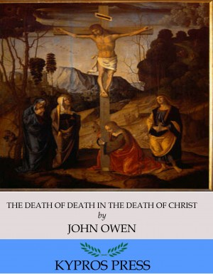 The Death of Death in the Death of Christ by John Owen from PublishDrive Inc in Religion category
