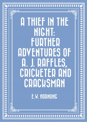 A Thief in the Night: Further adventures of A. J. Raffles, Cricketer and Cracksman by EW Hornung from PublishDrive Inc in General Novel category