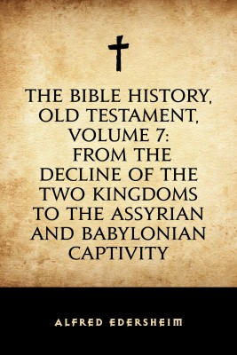 The Bible History, Old Testament, Volume 7: From the Decline