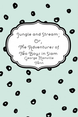 Jungle and Stream; Or, The Adventures of Two Boys in Siam by George Manville Fenn from PublishDrive Inc in History category